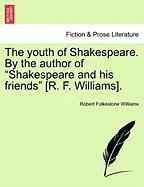 "The Youth of Shakespeare. by the Author of ""Shakespeare and His Friends"" [R. F. Williams]."