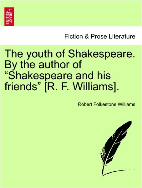 The youth of Shakespeare. By the author of Shakespeare and his friends [R. F. Williams], vol. III als Taschenbuch von Robert Folkestone Williams