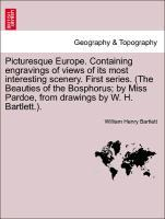 Picturesque Europe. Containing engravings of views of its most interesting scenery. First series. (The Beauties of the Bosphorus; by Miss Pardoe, ... - British Library, Historical Print Editions