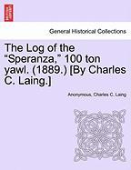 """The Log of the """"Speranza,"""" 100 Ton Yawl. (1889.) [By Charles C. Laing.]"""