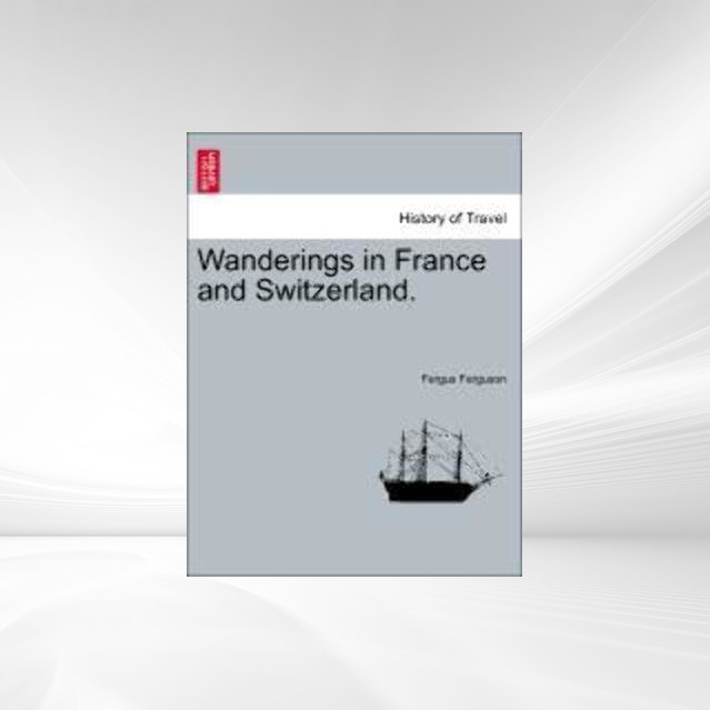 Wanderings in France and Switzerland. als Taschenbuch von Fergus Ferguson - British Library, Historical Print Editions
