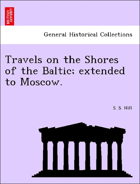 Travels on the Shores of the Baltic; extended to Moscow. als Taschenbuch von S. S. Hill - British Library, Historical Print Editions