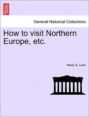How To Visit Northern Europe, Etc. - Henry S. Lunn