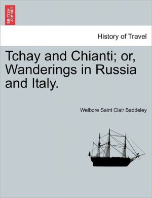 Tchay And Chianti; Or, Wanderings In Russia And Italy.