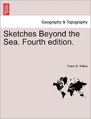 Sketches Beyond The Sea. Fourth Edition. - Franc B. Wilkie