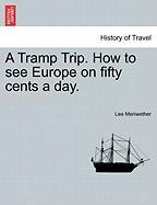 A Tramp Trip. How to See Europe on Fifty Cents a Day.