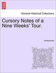 Cursory Notes of a Nine Weeks' Tour. - Anonymous