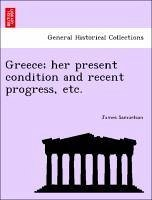 Greece her present condition and recent progress, etc. - Samuelson, James