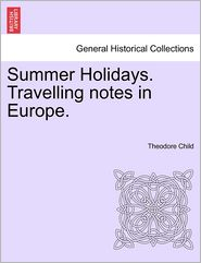 Summer Holidays. Travelling Notes In Europe. - Theodore Child