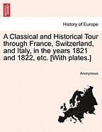 A Classical and Historical Tour Through France, Switzerland, and Italy, in the Years 1821 and 1822, Etc. [With Plates.]