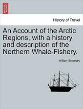 An Account of the Arctic Regions, with a History and Description of the Northern Whale-Fishery. - Scoresby, William