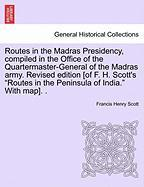 """Routes in the Madras Presidency, Compiled in the Office of the Quartermaster-General of the Madras Army. Revised Edition [Of F. H. Scott's """"Routes in"""