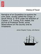 Narrative of an Expedition to explore the river Zaire, usually called the Congo, in South Africa, in 1816 under the direction of Captain J. K. Tuckey, ... on the country and its inhabitants