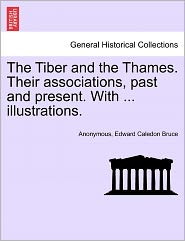 The Tiber and the Thames. Their associations, past and present. With. illustrations.