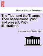 The Tiber and the Thames. Their Associations, Past and Present. with ... Illustrations.