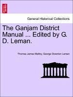 The Ganjam District Manual ... Edited by G. D. Leman. - Maltby, Thomas James Leman, George Downton