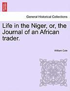 Life in the Niger, Or, the Journal of an African Trader.