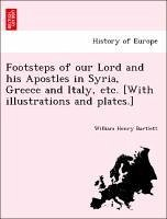 Footsteps of our Lord and his Apostles in Syria, Greece and Italy, etc. [With illustrations and plates.] - Bartlett, William Henry