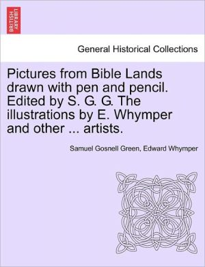 Pictures From Bible Lands Drawn With Pen And Pencil. Edited By S.G.G. The Illustrations By E. Whymper And Other. Artists. - Samuel Gosnell Green, Edward Whymper