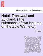 Natal, Transvaal and Zululand. (the Substance of Two Lectures on the Zulu War, Etc.).
