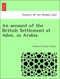 Hunter, Frederick Mercer: An account of the British Settlement at Aden, in Arabia.