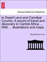 In Dwarf Land and Cannibal Country. A record of travel and discovery in Central Africa ... With ... illustrations and maps. als Taschenbuch von Al...