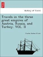 Travels in the three great empires of Austria, Russia, and Turkey. VOL. II - Elliott, Charles Boileau