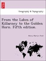 From the Lakes of Killarney to the Golden Horn. Fifth edition. - Field, Henry Martyn