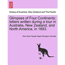 Glimpses of Four Continents: letters written during a tour in Australia, New Zealand, and North America, in 1893. - Alice Anne Temple Nugent Bryd Grenville