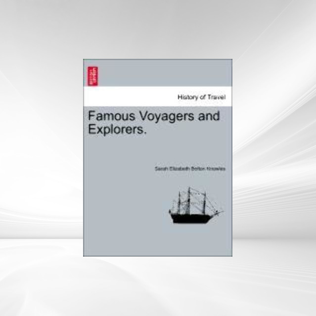Famous Voyagers and Explorers. als Taschenbuch von Sarah Elizabeth Bolton Knowles - British Library, Historical Print Editions