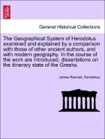 The Geographical System of Herodotus examined and explained by a comparison with those of other ancient authors, and with modern geography. In the cou
