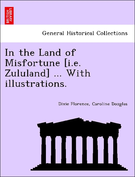 In the Land of Misfortune [i.e. Zululand] ... With illustrations. als Taschenbuch von Dixie Florence, Caroline Douglas - British Library, Historical Print Editions
