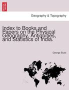 Buist, George: Index to Books and Papers on the Physical Geography, Antiquities, and Statistics of India.