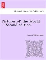 Pictures of the World ... Second edition. - Scott, Clement William