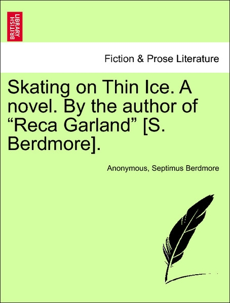 Skating on Thin Ice. A novel. By the author of Reca Garland [S. Berdmore].VOL.II als Taschenbuch von Anonymous, Septimus Berdmore - British Library, Historical Print Editions