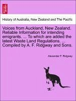 Voices from Auckland, New Zealand. Reliable Information for intending emigrants. ... To which are added the latest Waste Land Regulations. ... Compiled by A. F. Ridgway and Sons. - Ridgway, Alexander F.