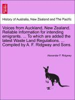 Voices from Auckland, New Zealand. Reliable Information for intending emigrants. ... To which are added the latest Waste Land Regulations. ... Com...