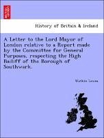 A Letter to the Lord Mayor of London relative to a Report made by the Committee for General Purposes, respecting the High Bailiff of the Borough of Southwark. - Lewes, Watkin