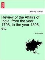 Review of the Affairs of India, from the year 1798, to the year 1806, etc. - Anonymous