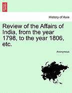Review of the Affairs of India, from the Year 1798, to the Year 1806, Etc.