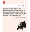 History of the War in the Peninsula and in the South of France, from the Year 1807 to the Year 1814. from the Fourth Edition with Engravings - William Francis Patrick Napier