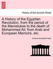A History of the Egyptian Revolution, from the period of the Mamelukes to the death of Mohammed Ali; from Arab and European Memoirs, etc. - Paton, Andrew Archibald