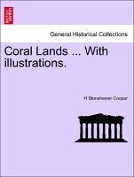 Coral Lands ... With illustrations. VOL.I - Cooper, H Stonehewer