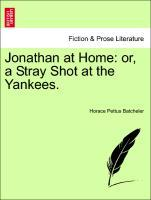 Jonathan at Home: or, a Stray Shot at the Yankees. als Taschenbuch von Horace Pettus Batcheler - British Library, Historical Print Editions