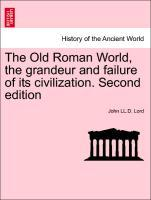 The Old Roman World, the grandeur and failure of its civilization. Second edition als Taschenbuch von John LL. D. Lord