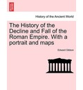 The History of the Decline and Fall of the Roman Empire. with a Portrait and Maps - Edward Gibbon
