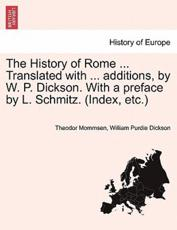 The History of Rome ... Translated with ... additions, by W. P. Dickson. With a preface by L. Schmitz. (Index, etc.) - Mommsen, Theodor