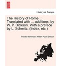 The History of Rome ... Translated with ... Additions, by W. P. Dickson. with a Preface by L. Schmitz. (Index, Etc.) - Theodore Mommsen