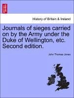 Journals of sieges carried on by the Army under the Duke of Wellington, etc. Second edition. VOL. II - Jones, John Thomas