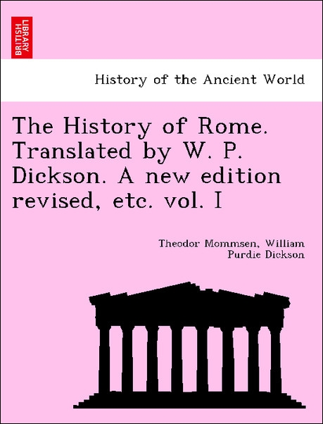 The History of Rome. Translated by W. P. Dickson. A new edition revised, etc. vol. I als Taschenbuch von Theodor Mommsen, William Purdie Dickson - British Library, Historical Print Editions